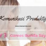 [Day 3] Games Bunda Sayang: Komunikasi Produktif
