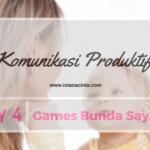 [Day 4] Games Bunda Sayang: Komunikasi Produktif
