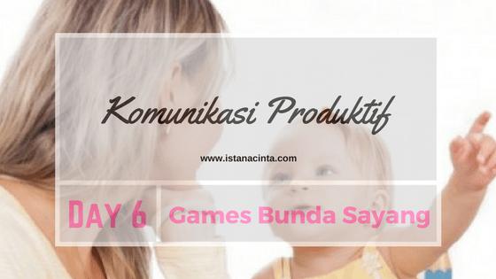 [Day 6] Games Bunda Sayang- Komunikasi Produktif