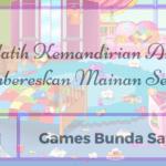[Day 01] Games Bunda Sayang Melatih Kemandirian: Membereskan Mainan Sendiri