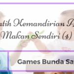 [Day 10] Games Bunda Sayang Melatih Kemandirian Anak: Makan Sendiri (4)