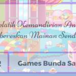 [Day 02] Games Bunda Sayang Melatih Kemandirian Anak: Membereskan Mainan Sendiri (2)