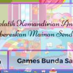[Day 06] Games Bunda Sayang Melatih Kemandirian Anak: Membereskan Mainan Sendiri (5)
