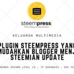 Keluarga Multimedia Day 15: Plugin Steempress yang Memudahkan Blogger Menjadi Steemian Update