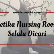 Ketika Nursing Room Selalu Dicari