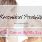 [Day 5] Games Bunda Sayang: Komunikasi Produktif