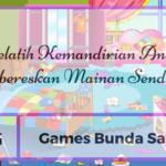 [Day 05] Games Bunda Sayang Melatih Kemandirian Anak: Membereskan Mainan Sendiri (4)