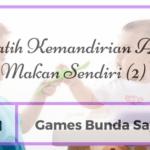 [Day 08] Games Bunda Sayang Melatih Kemandirian Anak: Makan Sendiri (2)