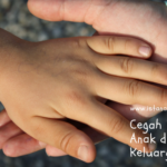 Cegah Kekerasan Anak dari dalam Keluarga
