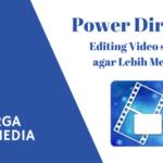 Keluarga Multimedia Day 10: Power Director, Editing Video si Kecil agar Lebih Menarik