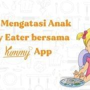 Tips Mengatasi Anak Picky Eater bersama Yummy App